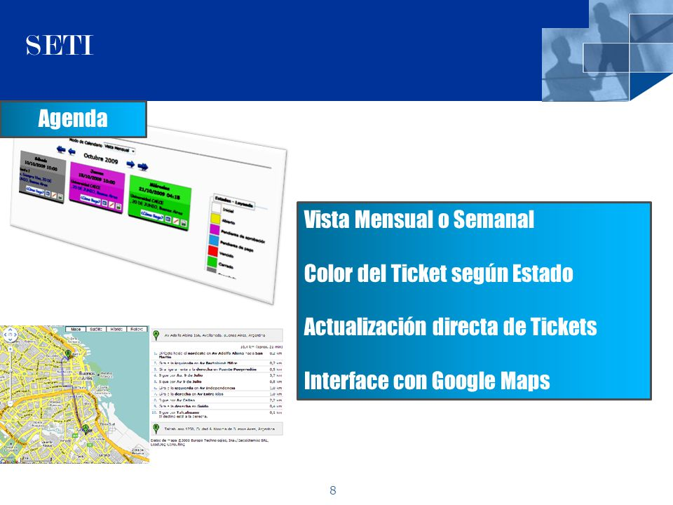 8 SETI Agenda Vista Mensual o Semanal Color del Ticket según Estado Actualización directa de Tickets Interface con Google Maps