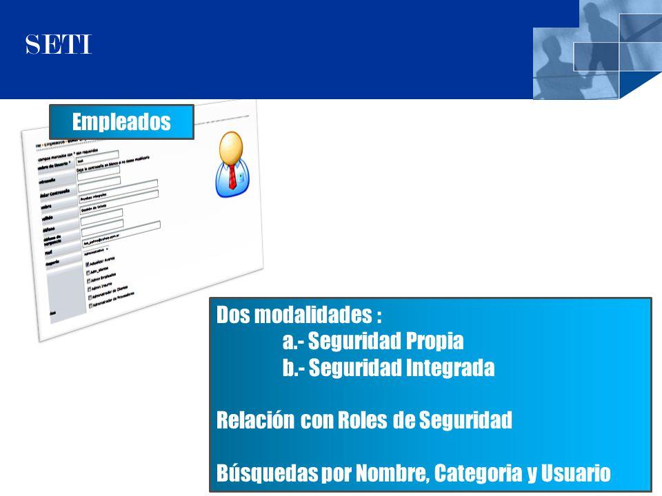 9 SETI Empleados Dos modalidades : a.- Seguridad Propia b.- Seguridad Integrada Relación con Roles de Seguridad Búsquedas por Nombre, Categoria y Usuario