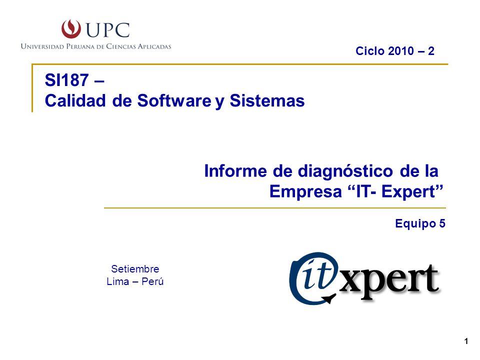 SI187 – Calidad de Software y Sistemas Setiembre Lima – Perú Ciclo 2010 – 2 Equipo 5 1 Informe de diagnóstico de la Empresa IT- Expert