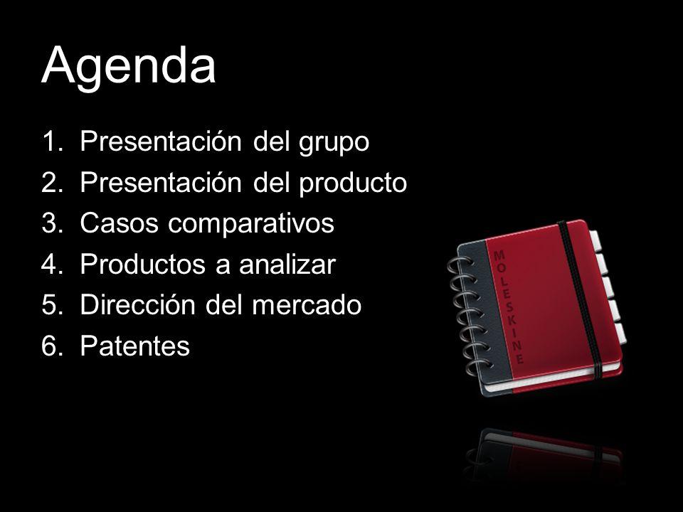 Agenda 1. Presentación del grupo 2. Presentación del producto 3. Casos comparativos 4. Productos a analizar 5. Dirección del mercado 6. Patentes