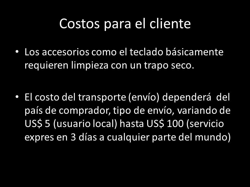 Costos para el cliente Los accesorios como el teclado básicamente requieren limpieza con un trapo seco. El costo del transporte (envío) dependerá del
