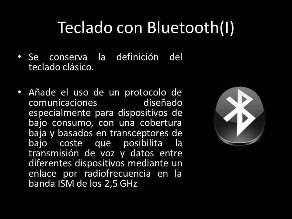 Teclado con Bluetooth(I) Se conserva la definición del teclado clásico. Añade el uso de un protocolo de comunicaciones diseñado especialmente para dis