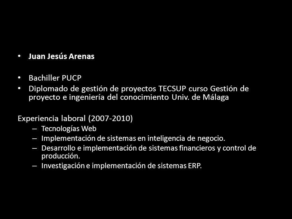 Juan Jesús Arenas Bachiller PUCP Diplomado de gestión de proyectos TECSUP curso Gestión de proyecto e ingeniería del conocimiento Univ. de Málaga Expe