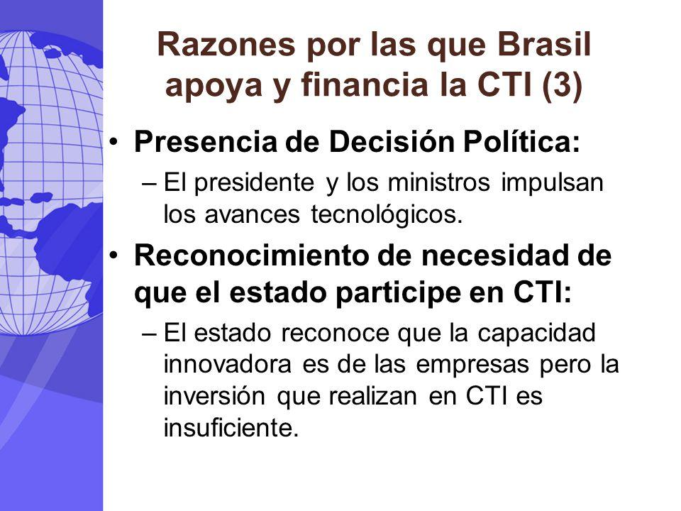 Razones por las que Brasil apoya y financia la CTI (3) Presencia de Decisión Política: –El presidente y los ministros impulsan los avances tecnológico