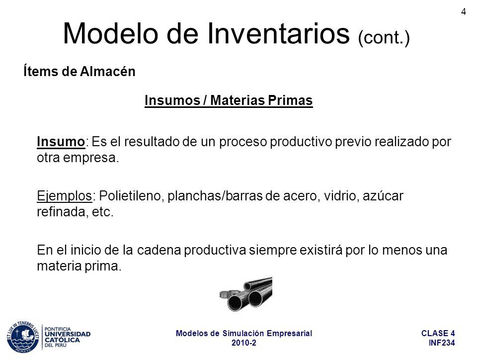 CLASE 4 INF234 Modelos de Simulación Empresarial 2010-2 4 Modelo de Inventarios (cont.) Ítems de Almacén Insumo: Es el resultado de un proceso product
