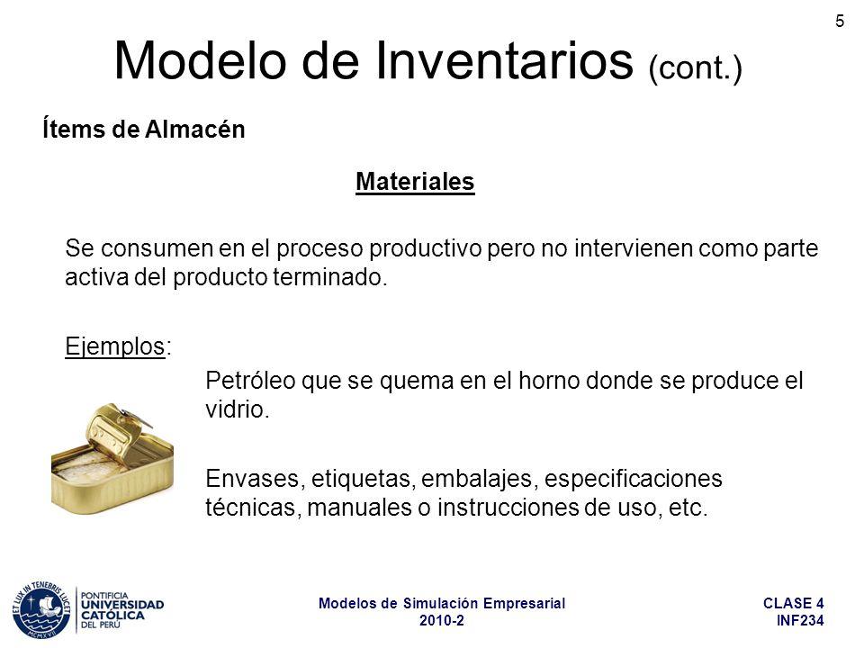 CLASE 4 INF234 Modelos de Simulación Empresarial 2010-2 6 Modelo de Inventarios (cont.) Ítems de Almacén Productos Intermedios Productos producidos en la empresa cuya finalidad no es su venta, sino que sirvan como elementos para fabricar, en la misma empresa, otros productos más elaborados (los productos terminados).