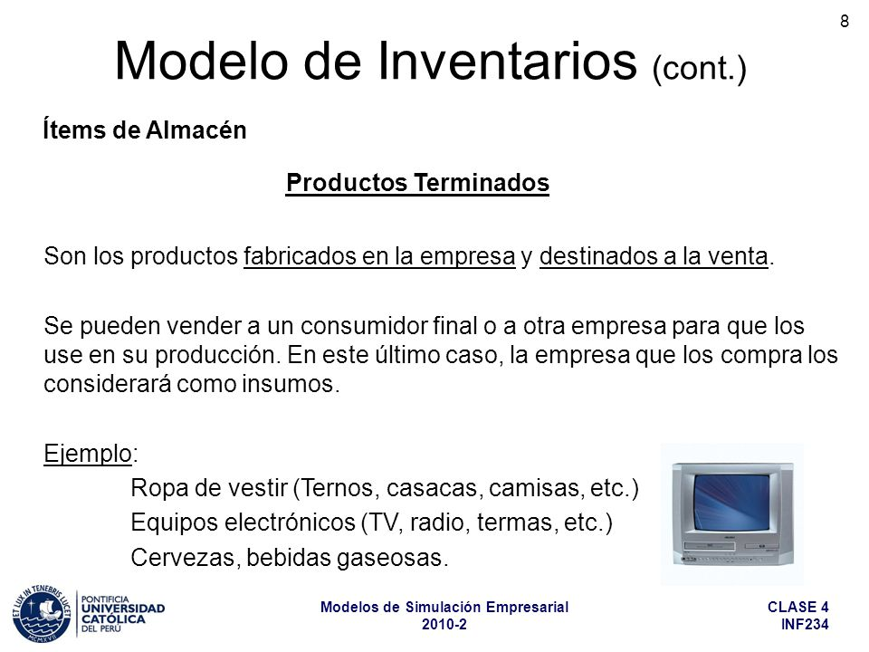 CLASE 4 INF234 Modelos de Simulación Empresarial 2010-2 8 Modelo de Inventarios (cont.) Ítems de Almacén Productos Terminados Son los productos fabric