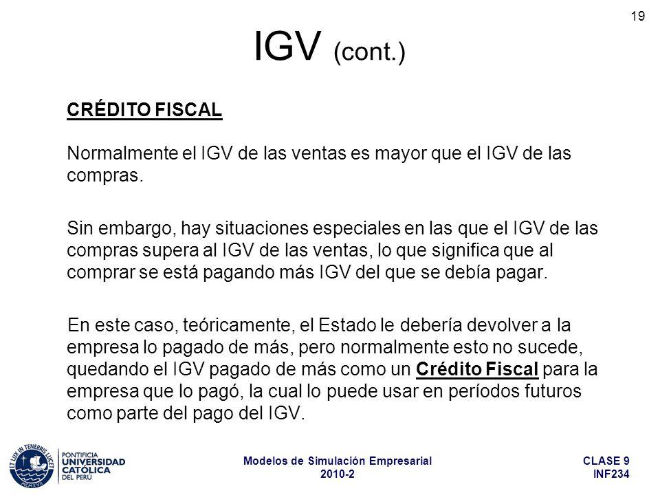 CLASE 9 INF234 Modelos de Simulación Empresarial 2010-2 19 Normalmente el IGV de las ventas es mayor que el IGV de las compras. Sin embargo, hay situa