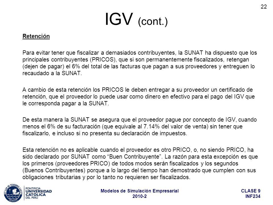 CLASE 9 INF234 Modelos de Simulación Empresarial 2010-2 22 Retención Para evitar tener que fiscalizar a demasiados contribuyentes, la SUNAT ha dispues