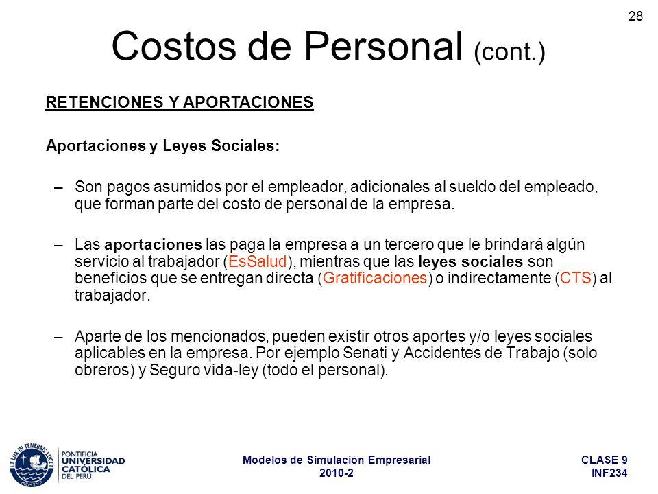 CLASE 9 INF234 Modelos de Simulación Empresarial 2010-2 28 Aportaciones y Leyes Sociales: –Son pagos asumidos por el empleador, adicionales al sueldo del empleado, que forman parte del costo de personal de la empresa.