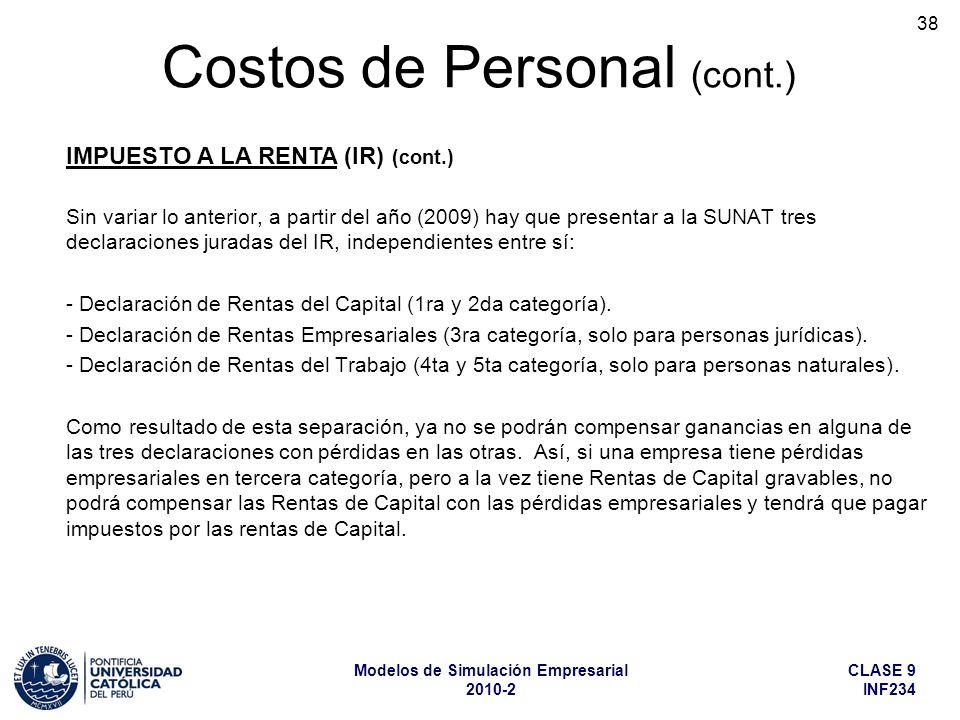 CLASE 9 INF234 Modelos de Simulación Empresarial 2010-2 38 Sin variar lo anterior, a partir del año (2009) hay que presentar a la SUNAT tres declaraciones juradas del IR, independientes entre sí: - Declaración de Rentas del Capital (1ra y 2da categoría).