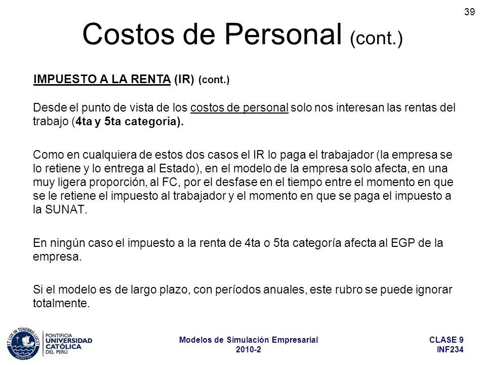 CLASE 9 INF234 Modelos de Simulación Empresarial 2010-2 39 Desde el punto de vista de los costos de personal solo nos interesan las rentas del trabajo (4ta y 5ta categoría).
