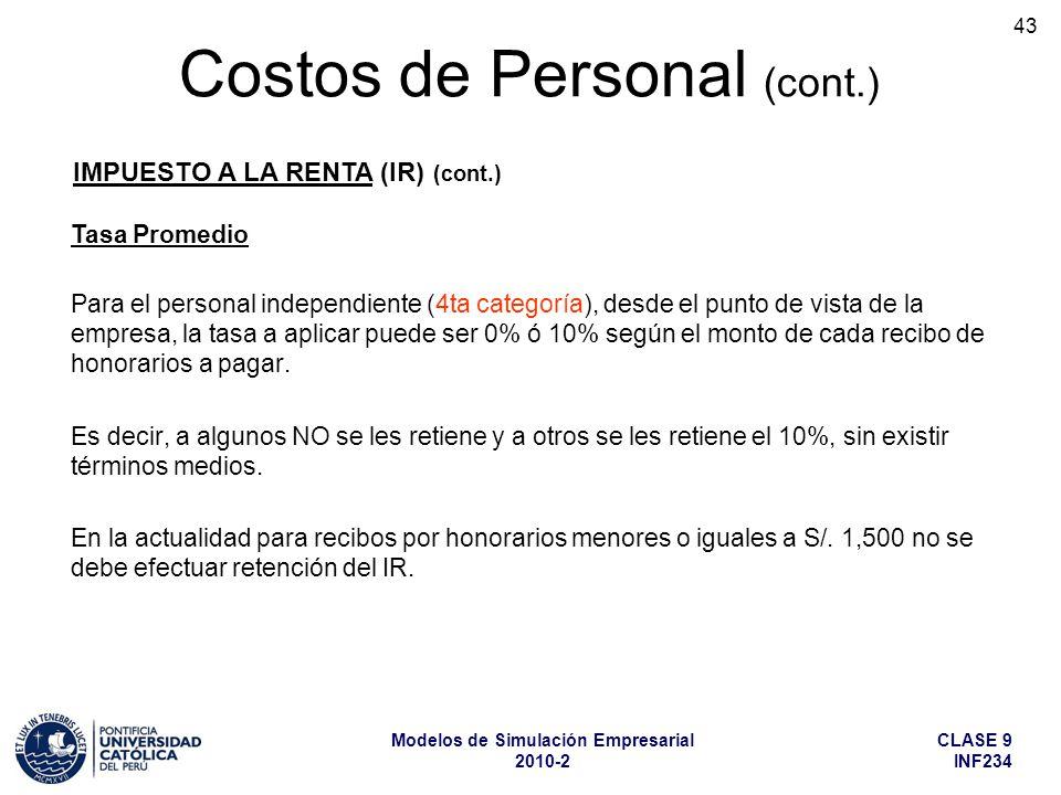 CLASE 9 INF234 Modelos de Simulación Empresarial 2010-2 43 Para el personal independiente (4ta categoría), desde el punto de vista de la empresa, la tasa a aplicar puede ser 0% ó 10% según el monto de cada recibo de honorarios a pagar.