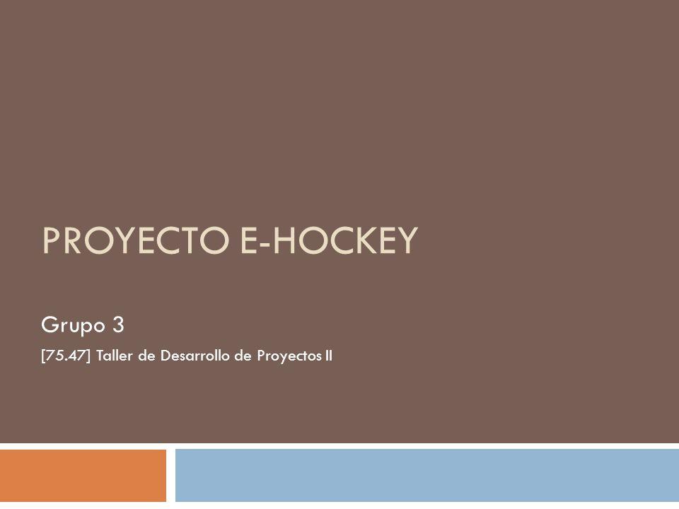 PROYECTO E-HOCKEY Grupo 3 [75.47] Taller de Desarrollo de Proyectos II