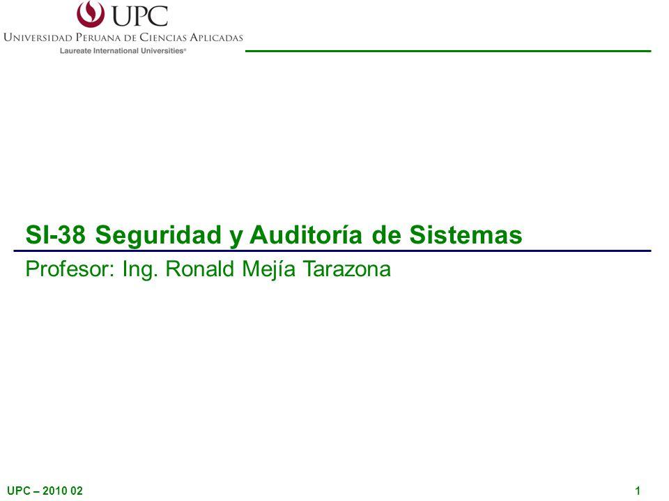 UPC – 2010 021 SI-38 Seguridad y Auditoría de Sistemas Profesor: Ing. Ronald Mejía Tarazona
