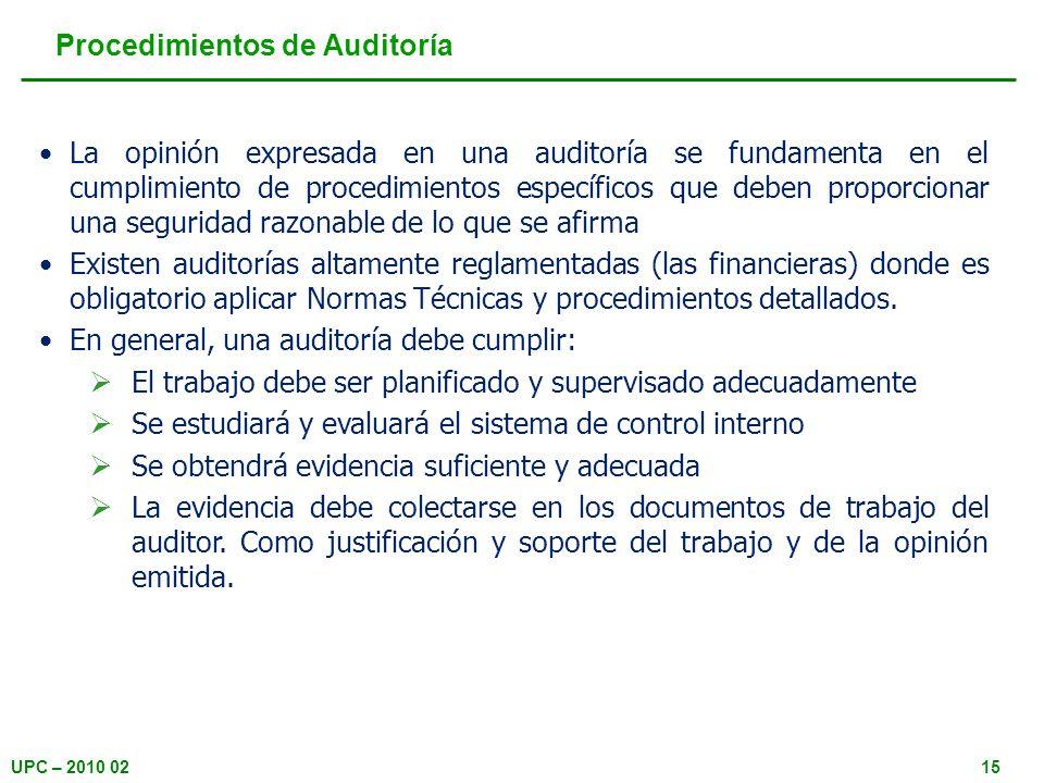 UPC – 2010 0215 Procedimientos de Auditoría La opinión expresada en una auditoría se fundamenta en el cumplimiento de procedimientos específicos que d