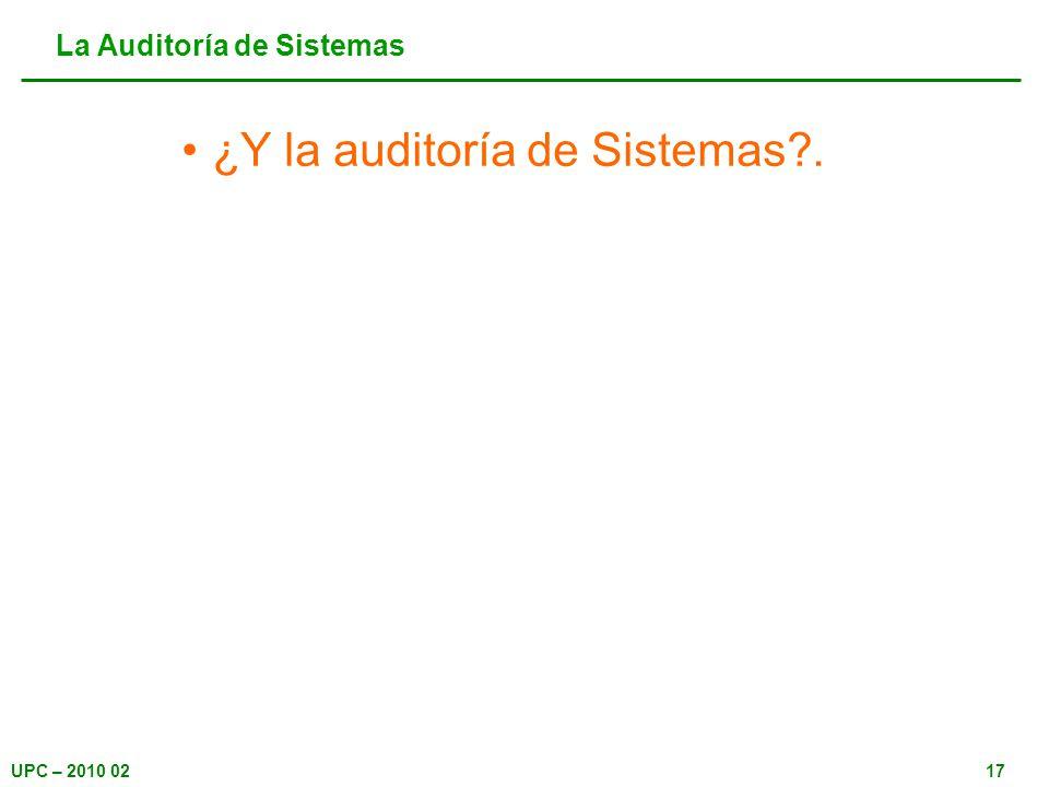 UPC – 2010 0217 ¿Y la auditoría de Sistemas?. La Auditoría de Sistemas