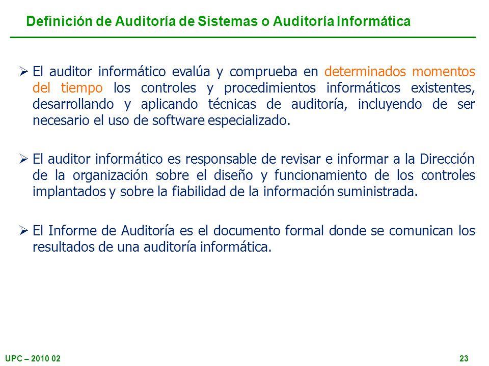 UPC – 2010 0223 Definición de Auditoría de Sistemas o Auditoría Informática El auditor informático evalúa y comprueba en determinados momentos del tie