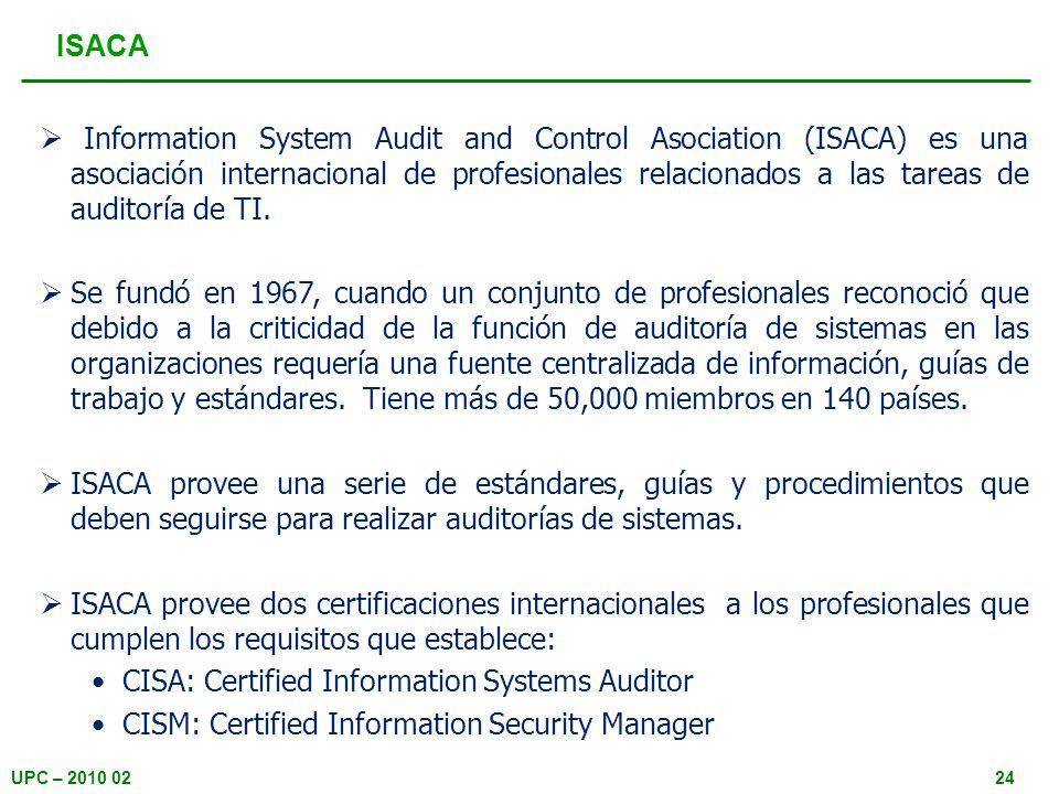 UPC – 2010 0224 ISACA Information System Audit and Control Asociation (ISACA) es una asociación internacional de profesionales relacionados a las tare