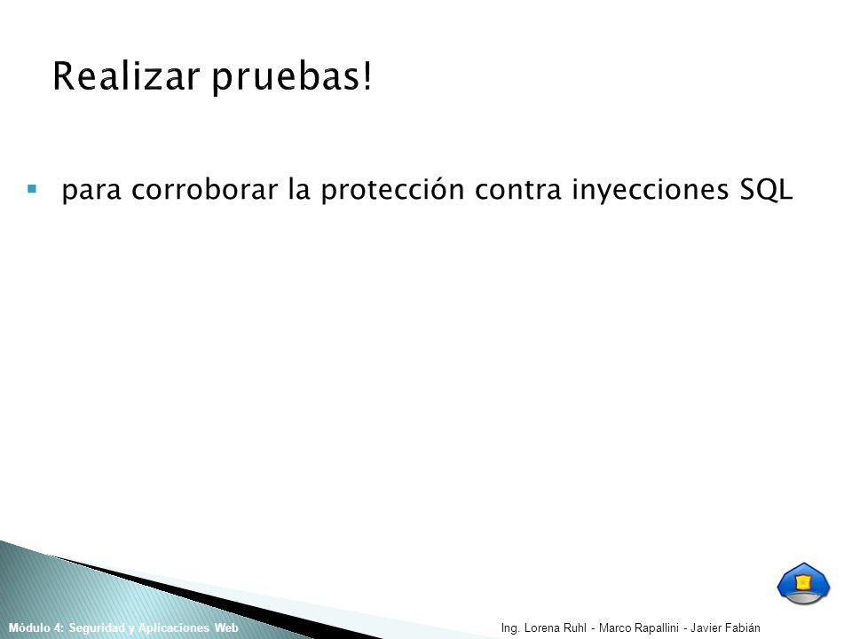 Ing. Lorena Ruhl - Marco Rapallini - Javier FabiánMódulo 4: Seguridad y Aplicaciones Web para corroborar la protección contra inyecciones SQL