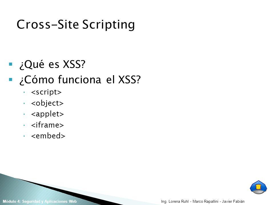 Ing. Lorena Ruhl - Marco Rapallini - Javier FabiánMódulo 4: Seguridad y Aplicaciones Web ¿Qué es XSS? ¿Cómo funciona el XSS?