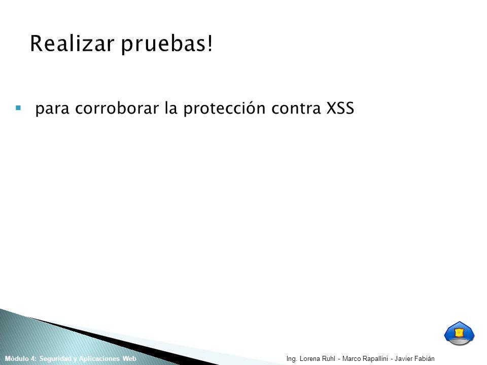Ing. Lorena Ruhl - Marco Rapallini - Javier FabiánMódulo 4: Seguridad y Aplicaciones Web para corroborar la protección contra XSS