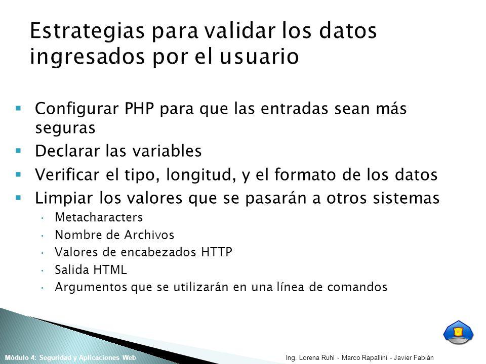 Ing. Lorena Ruhl - Marco Rapallini - Javier FabiánMódulo 4: Seguridad y Aplicaciones Web Configurar PHP para que las entradas sean más seguras Declara