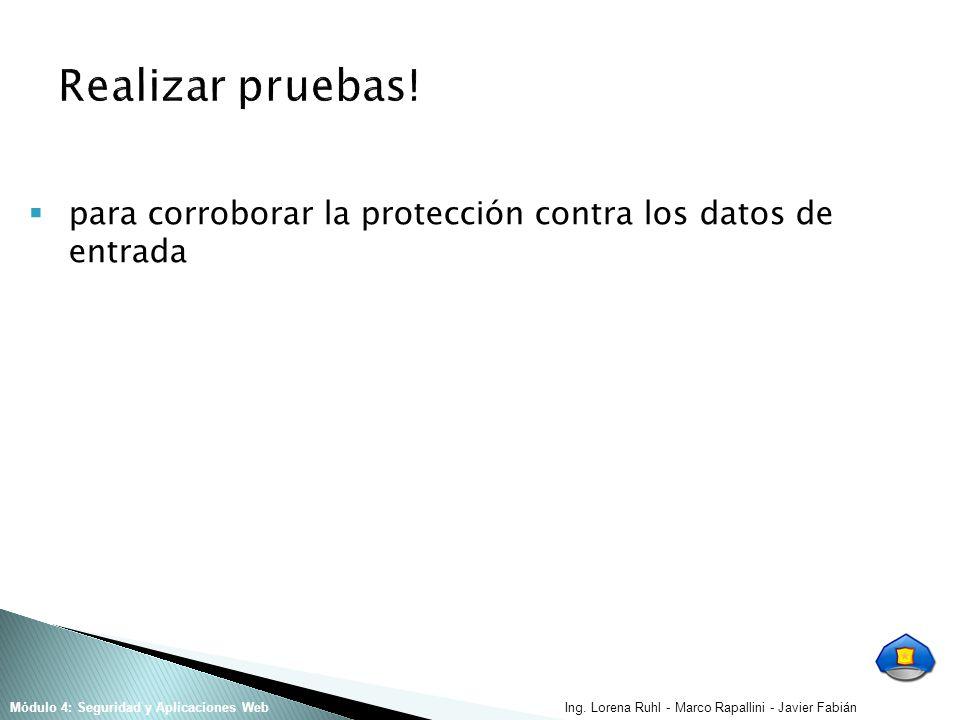 Ing. Lorena Ruhl - Marco Rapallini - Javier FabiánMódulo 4: Seguridad y Aplicaciones Web para corroborar la protección contra los datos de entrada