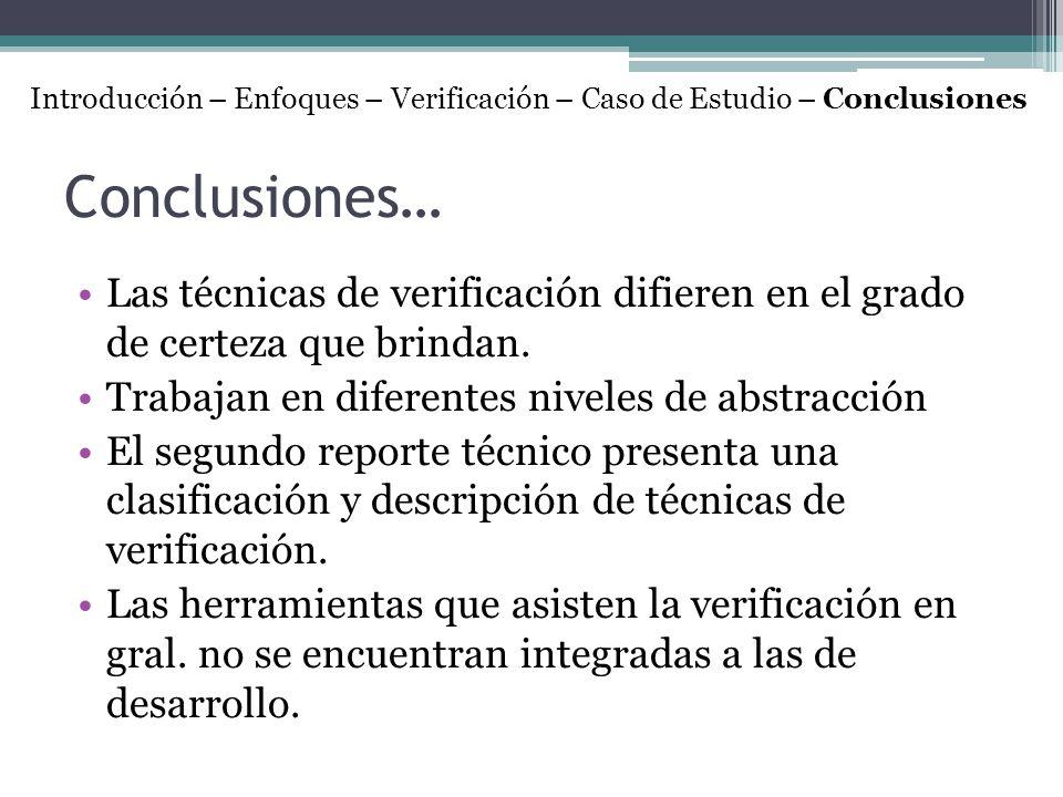 Conclusiones… Las técnicas de verificación difieren en el grado de certeza que brindan. Trabajan en diferentes niveles de abstracción El segundo repor