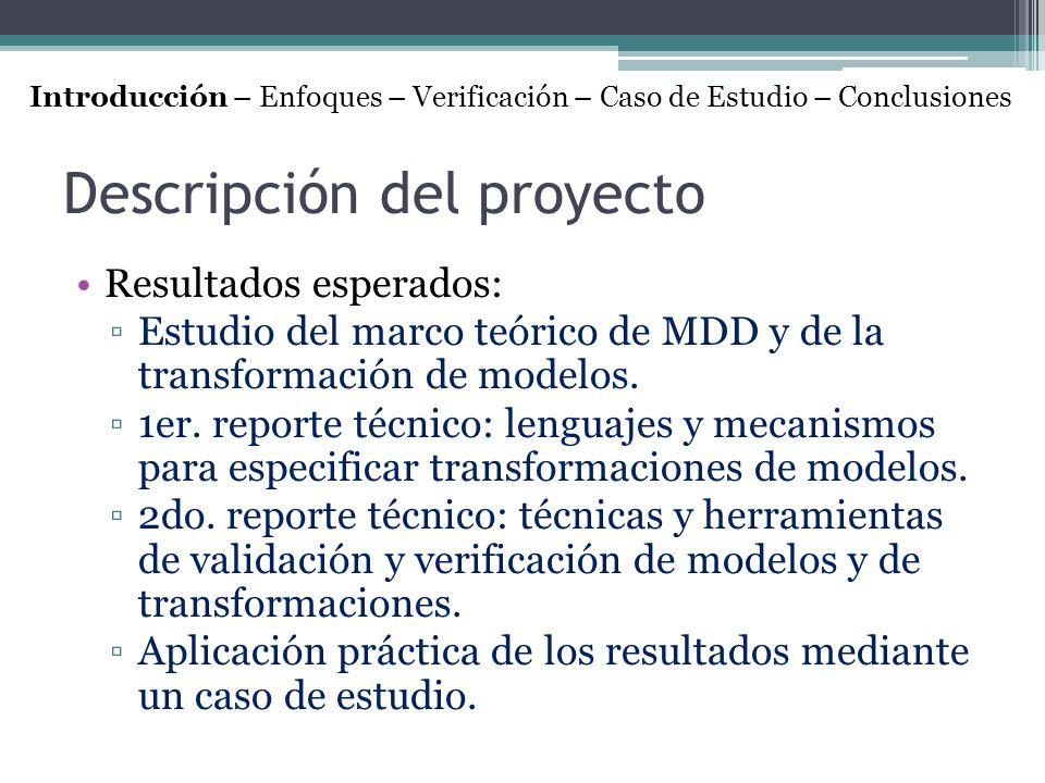 Descripción del proyecto Resultados esperados: Estudio del marco teórico de MDD y de la transformación de modelos. 1er. reporte técnico: lenguajes y m
