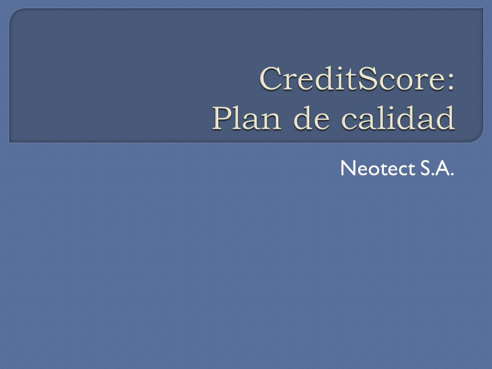 Desarrollar el Software CreditScore de acuerdo a los requerimientos del Banco de los Alpes, y a las restricciones de tiempo y costo acordadas con el Banco, completamente probado y con los más altos niveles de calidad y mantenibilidad.