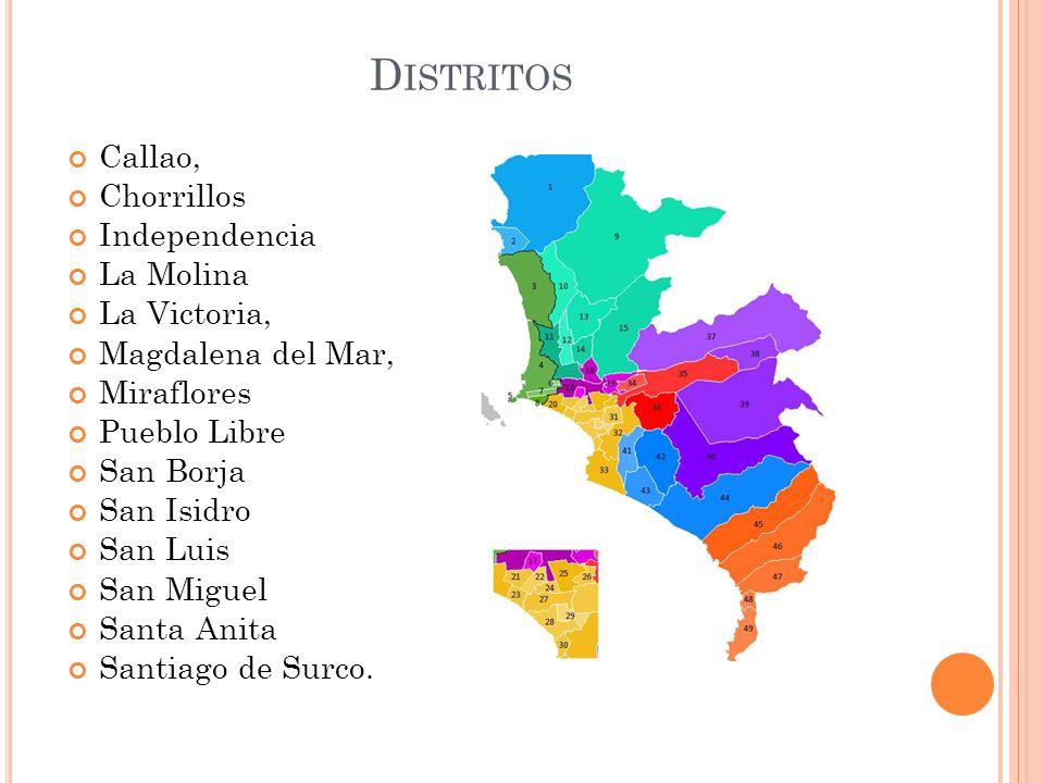 Callao, Chorrillos Independencia La Molina La Victoria, Magdalena del Mar, Miraflores Pueblo Libre San Borja San Isidro San Luis San Miguel Santa Anita Santiago de Surco.