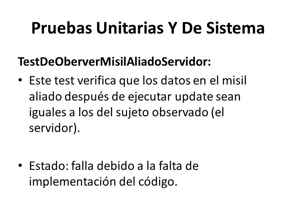 Pruebas Unitarias Y De Sistema TestDeOberverMisilAliadoServidor: Este test verifica que los datos en el misil aliado después de ejecutar update sean iguales a los del sujeto observado (el servidor).