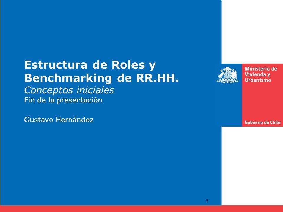 Estructura de Roles y Benchmarking de RR.HH. Conceptos iniciales Fin de la presentación Gustavo Hernández 7