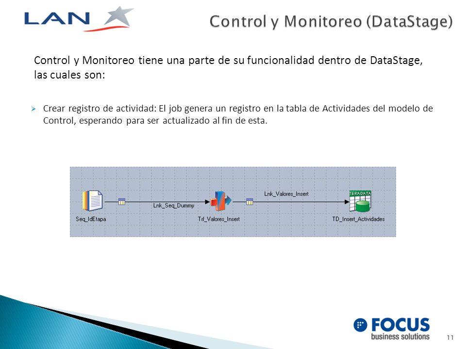 Control y Monitoreo tiene una parte de su funcionalidad dentro de DataStage, las cuales son: Crear registro de actividad: El job genera un registro en la tabla de Actividades del modelo de Control, esperando para ser actualizado al fin de esta.