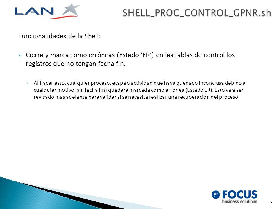 Funcionalidades de la Shell: Lee las tablas de control para verificar si el ultimo proceso ejecutado, para el tipo de proceso actual, fue exitoso (estado EX), de lo contrario, genera una recuperación.