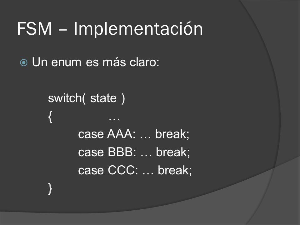 FSM – Implementación Un enum es más claro: switch( state ) {… case AAA: … break; case BBB: … break; case CCC: … break; }