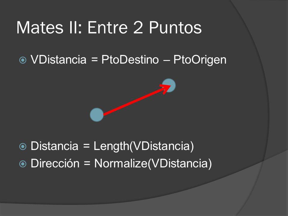 Mates II: Entre 2 Puntos VDistancia = PtoDestino – PtoOrigen Distancia = Length(VDistancia) Dirección = Normalize(VDistancia)