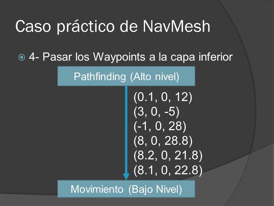 Caso práctico de NavMesh 4- Pasar los Waypoints a la capa inferior (0.1, 0, 12) (3, 0, -5) (-1, 0, 28) (8, 0, 28.8) (8.2, 0, 21.8) (8.1, 0, 22.8) Path