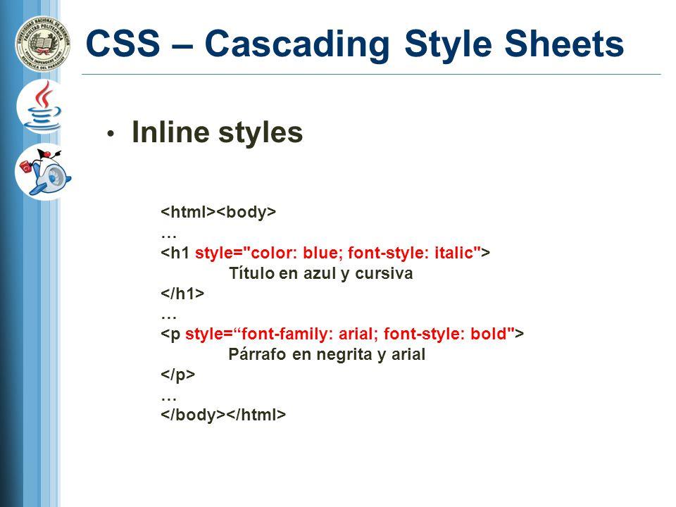 CSS – Cascading Style Sheets Inline styles … Título en azul y cursiva … Párrafo en negrita y arial …