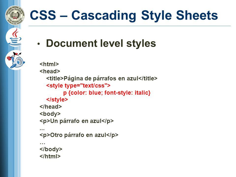 CSS – Cascading Style Sheets Document level styles Página de párrafos en azul p {color: blue; font-style: italic} Un párrafo en azul...