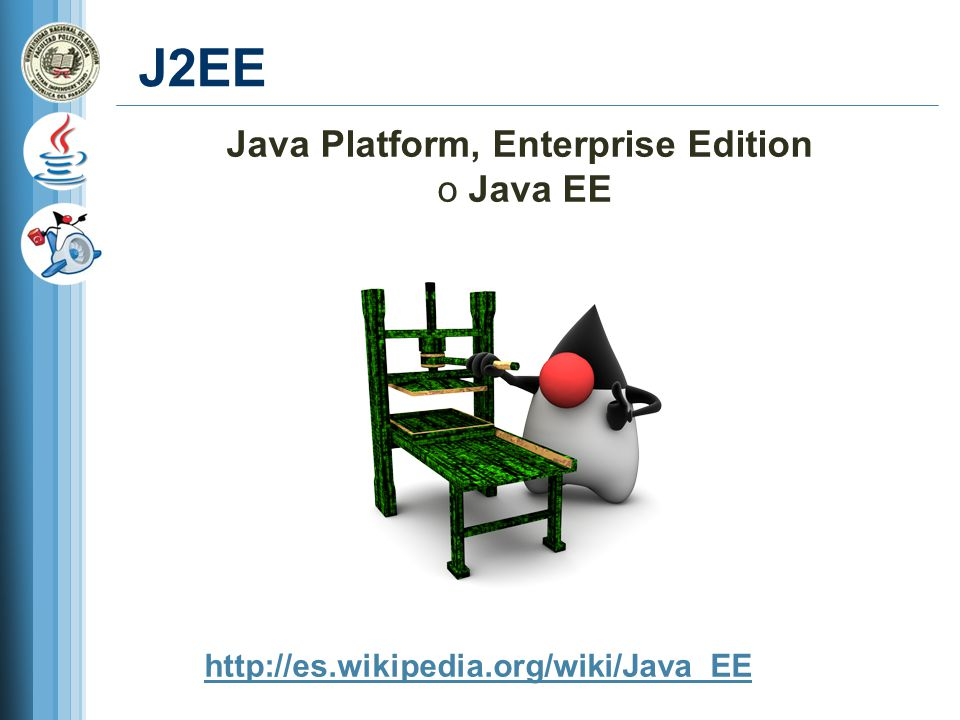 J2EE Java Platform, Enterprise Edition o Java EE http://es.wikipedia.org/wiki/Java_EE