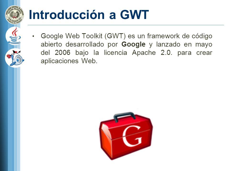 Introducción a GWT Google Web Toolkit (GWT) es un framework de código abierto desarrollado por Google y lanzado en mayo del 2006 bajo la licencia Apache 2.0.