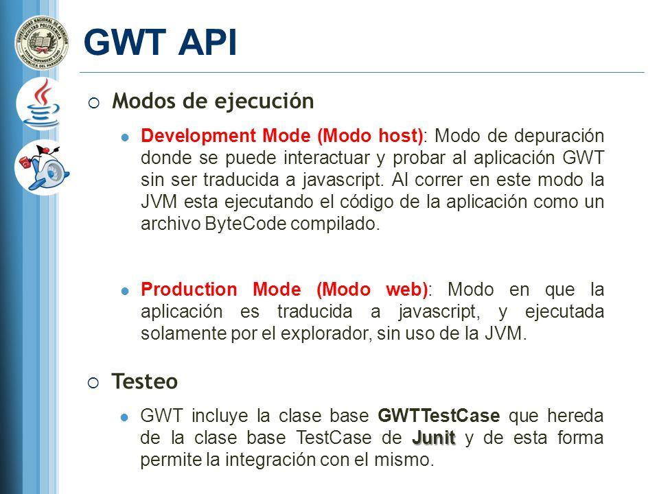 GWT API Modos de ejecución Development Mode (Modo host): Modo de depuración donde se puede interactuar y probar al aplicación GWT sin ser traducida a javascript.