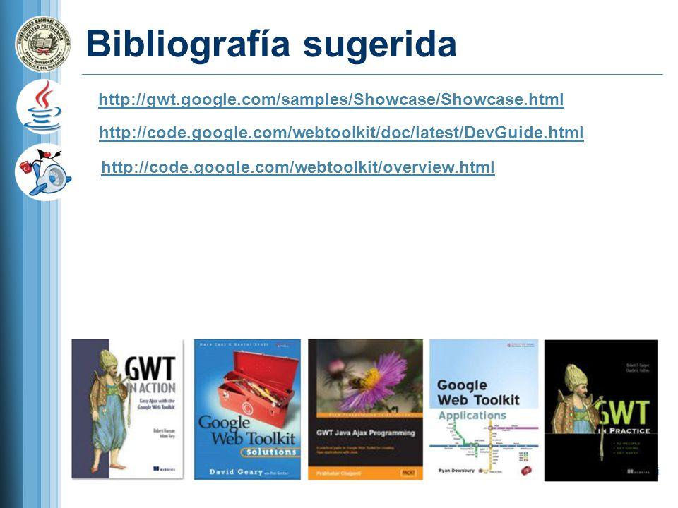Bibliografía sugerida http://gwt.google.com/samples/Showcase/Showcase.html http://code.google.com/webtoolkit/doc/latest/DevGuide.html http://code.google.com/webtoolkit/overview.html