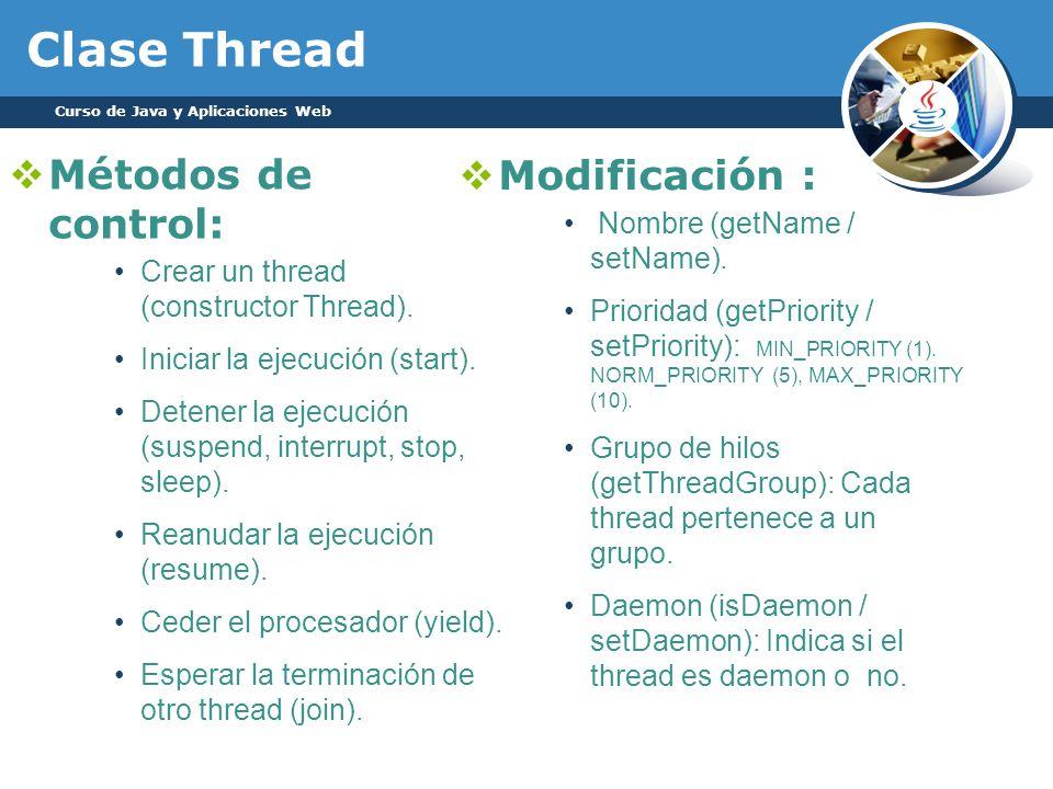 Curso de Java y Aplicaciones Web Clase Thread Métodos de control: Crear un thread (constructor Thread).
