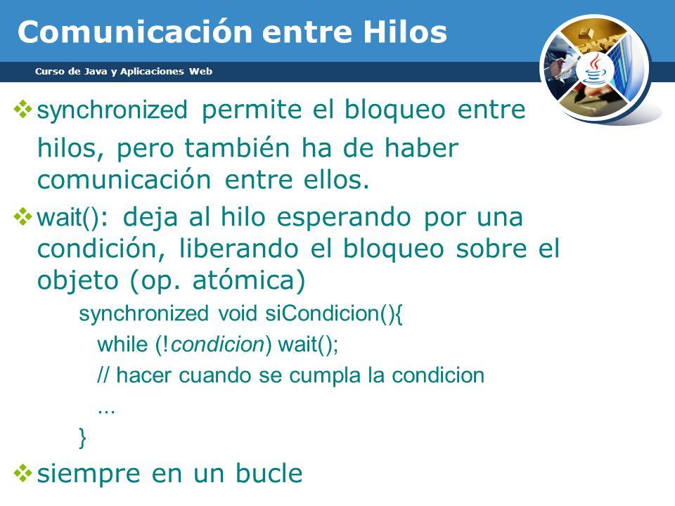 Comunicación entre Hilos synchronized permite el bloqueo entre hilos, pero también ha de haber comunicación entre ellos.