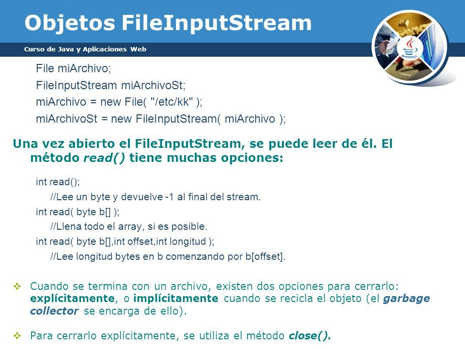 Objetos FileInputStream File miArchivo; FileInputStream miArchivoSt; miArchivo = new File(
