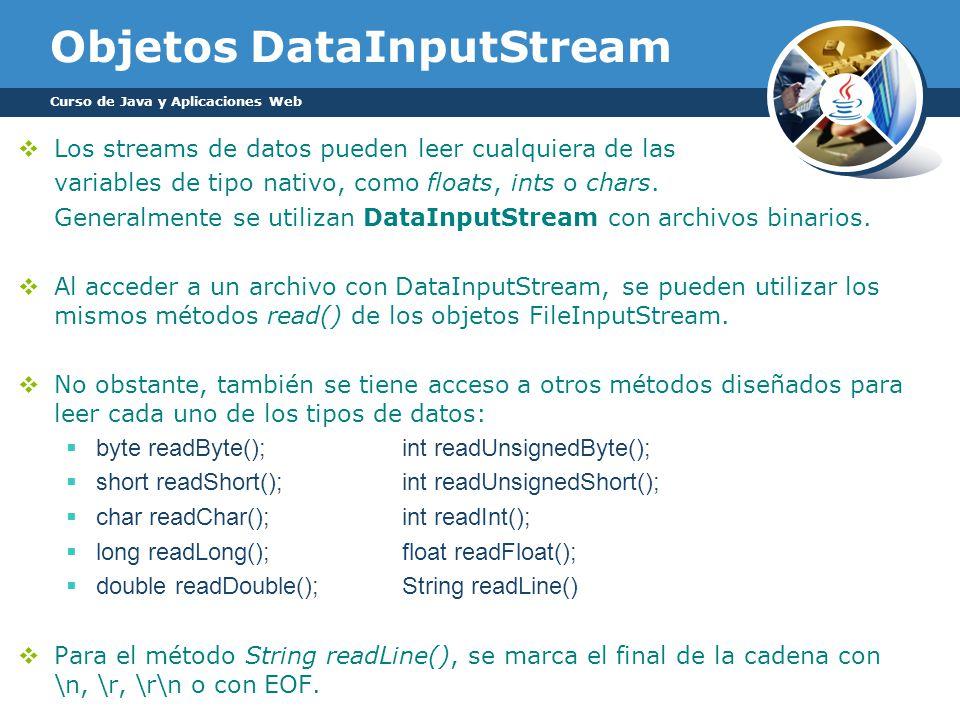 Objetos DataInputStream Los streams de datos pueden leer cualquiera de las variables de tipo nativo, como floats, ints o chars.