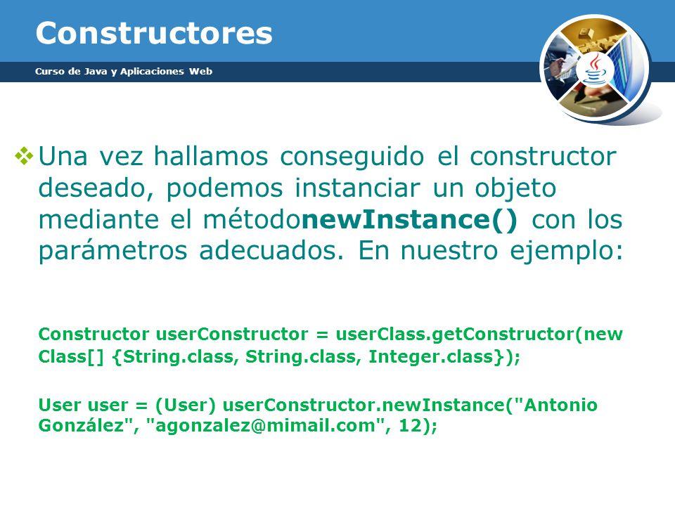 Constructores Una vez hallamos conseguido el constructor deseado, podemos instanciar un objeto mediante el métodonewInstance() con los parámetros adecuados.